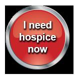 I need hospice now